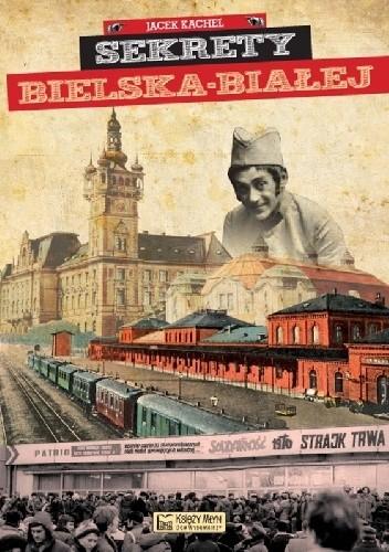 Okładka książki Sekrety Bielska-Białej Jacek Kachel
