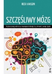 Okładka książki Szczęśliwy mózg. Wykorzystaj odkrycia neuropsychologii, by zmienić swoje życie Rick Hanson