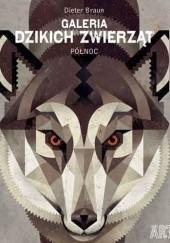 Okładka książki Galeria dzikich zwierząt. Północ Braun Dieter