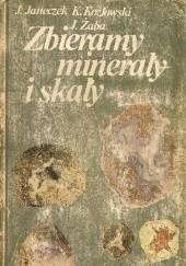 Okładka książki Zbieramy minerały i skały. Przewodnik po Dolnym Śląsku Jerzy Żaba,Janusz Janeczek,Kazimierz Kozłowski