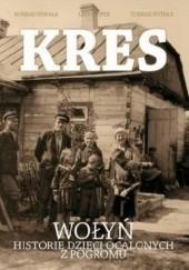 Okładka książki Kres. Wołyń, historie dzieci ocalonych z pogromu Konrad Piskała,Tomasz Potkaj,Leon Popek