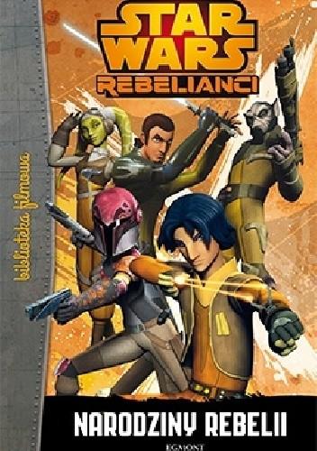 Okładka książki Star Wars: Rebelianci. Narodziny rebelii praca zbiorowa