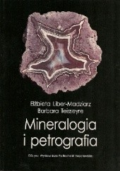 Okładka książki Mineralogia i petrografia Elżbieta Liber-Madziarz,Barbara Teisseyre
