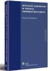 Okładka książki Wolność zabudowy w prawie administracyjnym