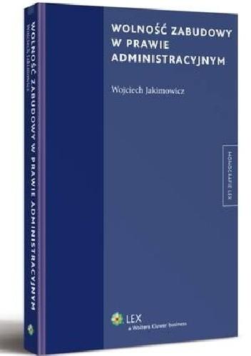 Okładka książki Wolność zabudowy w prawie administracyjnym Wojciech Jakimowicz
