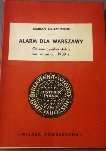 Okładka książki Alarm dla warszawy. Obrona cywilna stolicy we wrześniu 1939 r. Marian Marek Drozdowski