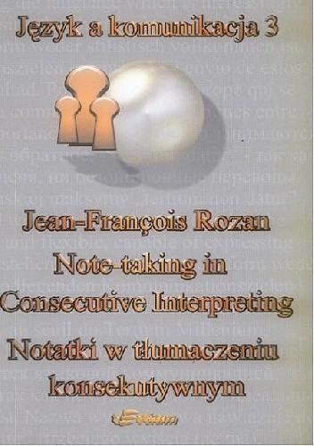 Okładka książki Notetaking in Consecutive Interpreting. Notatki w tłumaczeniu konsekutywnym Jean-François Rozan