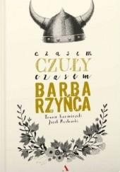 Okładka książki Czasem czuły, czasem barbarzyńca Tomasz Kwaśniewski,Jacek Masłowski