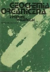 Okładka książki Geochemia organiczna Zygmunt Waleńczak