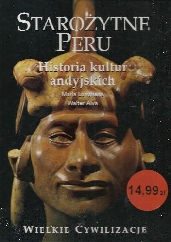 Okładka książki Starożytne Peru. Historia kultur andyjskich Walter Alva,Maria Longhena