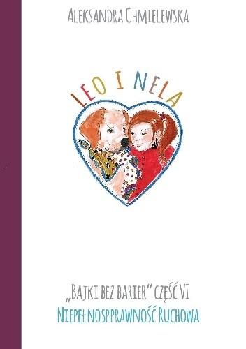 Okładka książki LEO I NELA. BAJKI BEZ BARIER CZ.VI NIEPEŁNOSPRAWNOŚĆ RUCHOWA Aleksandra Chmielewska