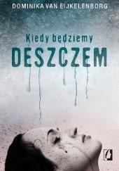Okładka książki Kiedy będziemy deszczem Dominika van Eijkelenborg