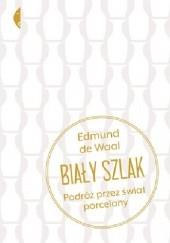 Okładka książki Biały szlak. Podróż przez świat porcelany Edmund de Waal