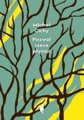 Okładka książki Pozwól rzece płynąć Michał Cichy