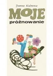 Okładka książki Moje próżnowanie Joanna Kulmowa