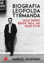 Okładka książki Biografia Leopolda Tyrmanda. Moja śmierć będzie taka jak moje życie Marcel Woźniak