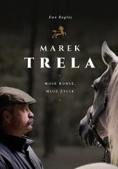 Okładka książki Marek Trela. Moje konie, moje życie Ewa Bagłaj