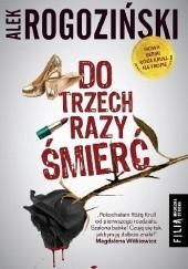 Okładka książki Do trzech razy śmierć Alek Rogoziński