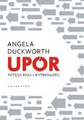 Okładka książki Upór. Potęga pasji i wytrwałości Angela Duckworth
