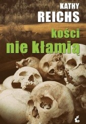Okładka książki Kości nie kłamią Kathy Reichs