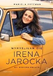 Okładka książki Wymyśliłam Cię. Irena Jarocka we wspomnieniach Mariola Pryzwan