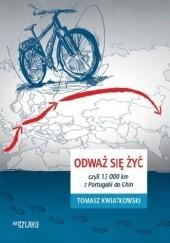 Okładka książki Odważ się żyć, czyli 13 000 km z Portugalii do Chin Tomasz Kwiatkowski