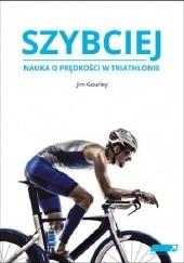 Okładka książki Szybciej. Nauka prędkości w triathlonie. Jim Gourney