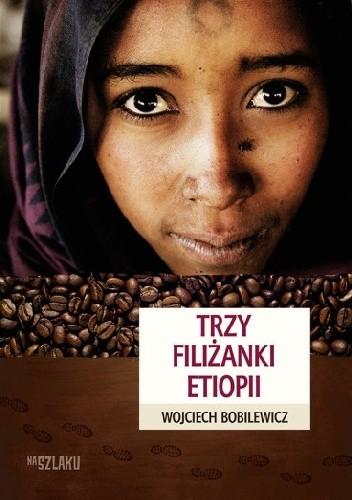 Okładka książki Trzy filiżanki Etiopii Wojciech Bobilewicz