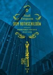 Okładka książki Dom Rothschildów. Bankierzy świata 1849-1999 Niall Ferguson