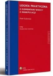 Okładka książki Logika praktyczna z elementami wiedzy o manipulacji Piotr Łukowski,Marek Zirk-Sadowski