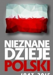 Okładka książki Nieznane dzieje Polski 1943-2015 Marek Gędek