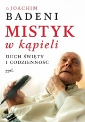 Okładka książki Mistyk w kąpieli. Duch Święty i codzienność Joachim Badeni OP
