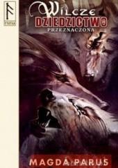 Okładka książki Wilcze dziedzictwo: Przeznaczona Magda Parus