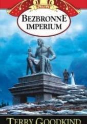 Okładka książki Bezbronne Imperium Terry Goodkind
