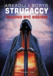 Okładka książki Trudno być bogiem Arkadij Strugacki,Borys Strugacki