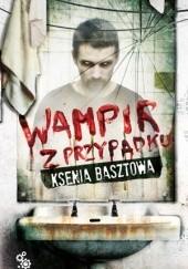 Okładka książki Wampir z przypadku Ksenia Basztowa