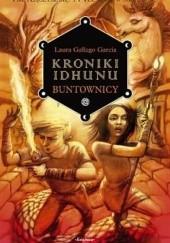 Okładka książki Kroniki Idhunu. Buntownicy Laura Gallego Garcia