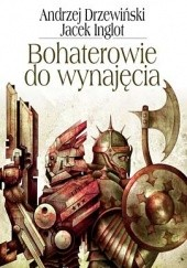 Okładka książki Bohaterowie do wynajęcia Andrzej Drzewiński,Jacek Inglot