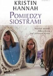 Okładka książki Pomiędzy siostrami Kristin Hannah