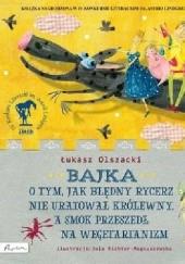 Okładka książki Bajka o tym, jak błędny rycerz nie uratował królewny, a smok przeszedł na wegetarianizm Jola Richter-Magnuszewska,Łukasz Olszacki
