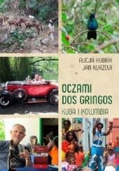 Okładka książki Oczami dos gringos. Kuba i Kolumbia Alicja Kubiak,Jan Kurzela