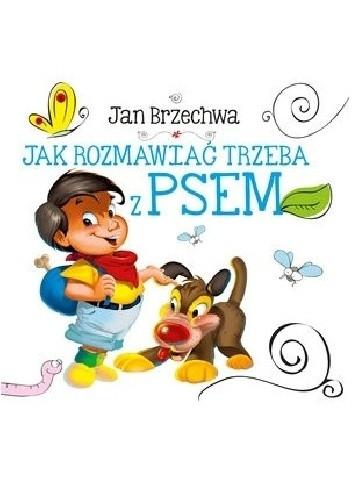 Okładka książki Jak rozmawiać trzeba z psem Jan Brzechwa