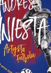 Okładka książki Andres Iniesta. Artysta futbolu. Gra mojego życia Andrés Iniesta Luján