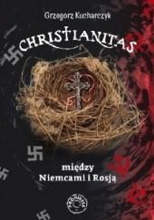 Okładka książki Christianitas między Niemcami i Rosją Grzegorz Kucharczyk