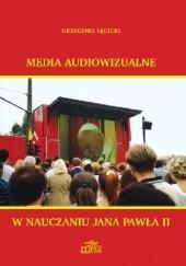 Okładka książki Media audiowizualne w nauczaniu Jana Pawła II Grzegorz Łęcicki