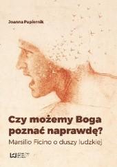 Okładka książki Czy możemy Boga poznać naprawdę? Joanna Papiernik