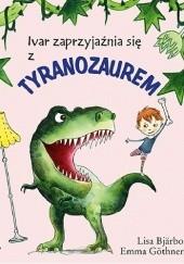 Okładka książki Ivar zaprzyjaźnia się z tyranozaurem Lisa Bjärbo