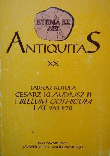 Okładka książki Cesarz Klaudiusz II i Bellum Gothicum lat 269-270 Tadeusz Kotula