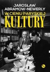 """Okładka książki W cieniu paryskiej """"Kultury"""" Jarosław Abramow-Newerly"""