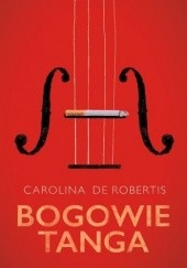 Okładka książki Bogowie tanga Carolina De Robertis